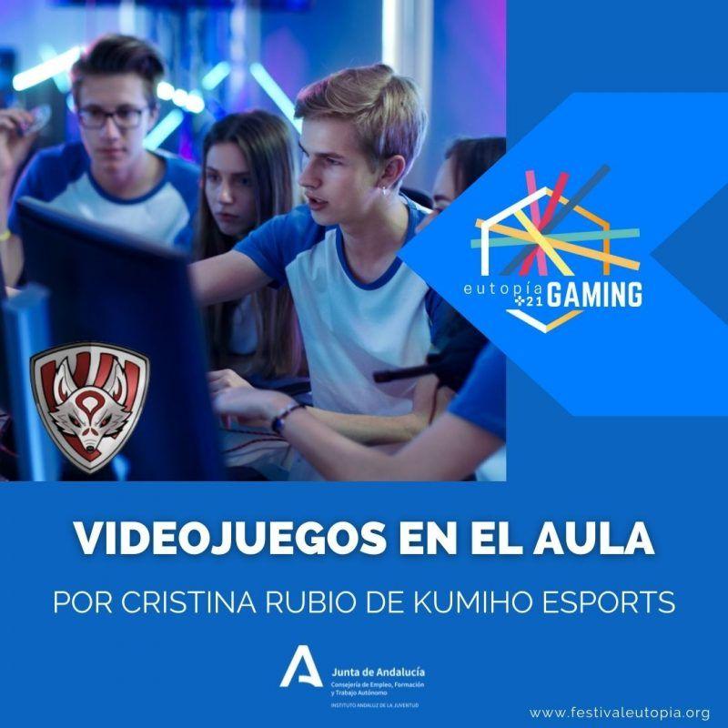 VIDEOJUEGOS EN EL AULA, IMPARTIDO POR CRISTINA RUBIO DE KUMIHO ESPORTS_